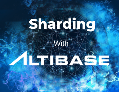 Altibase Enables a Mega Telco to Have Big Data at Its Fingertips Through Its Cutting-Edge Scale-Out Technology, Sharding